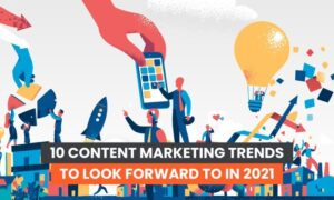 10 Content Marketing Trends for 2021 and Beyond