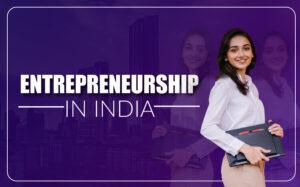 Scope And Present Scenario Of Entrepreneurship In India