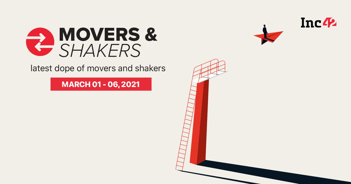 Movers And Shakers Of The Week [March 1-6]: Flipkart's Reshuffle & More
