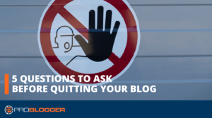 5 Questions to Ask Before Quitting Your Blog –