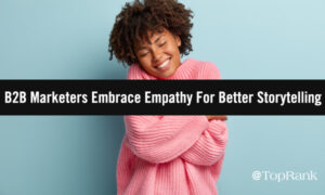 Microsoft's Miri Rodriguez on How B2B Marketers Are Embracing Empathy For Better Customer Storytelling #B2BMX –