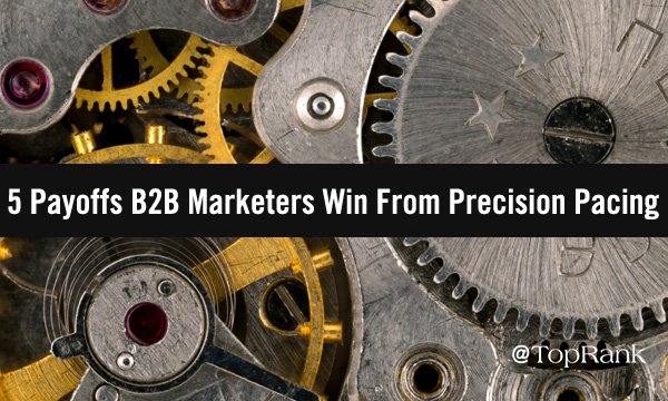 5 Payoffs B2B Marketers Win From Precision Pacing –
