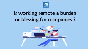 Is remote working blessing or burden for companies?
