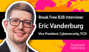 Eric Vanderburg of TCDI on The Changing Cybersecurity Landscape –