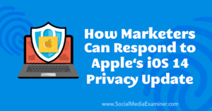 How Marketers Can Respond to Apple's iOS 14 Privacy Update : Social Media Examiner