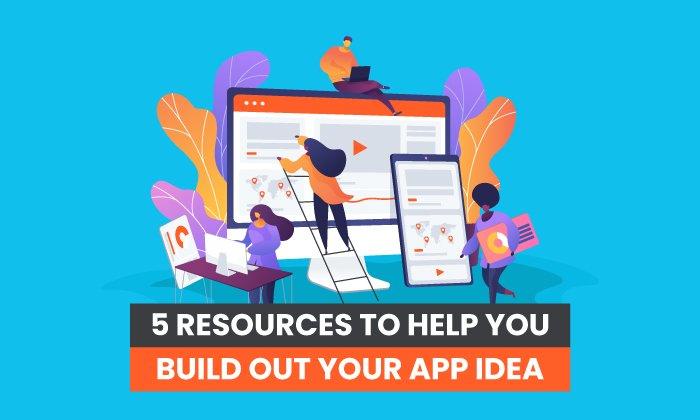 5 Resources to Build Your App Idea