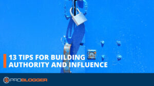 13 Tips for Building Authority and Influence –