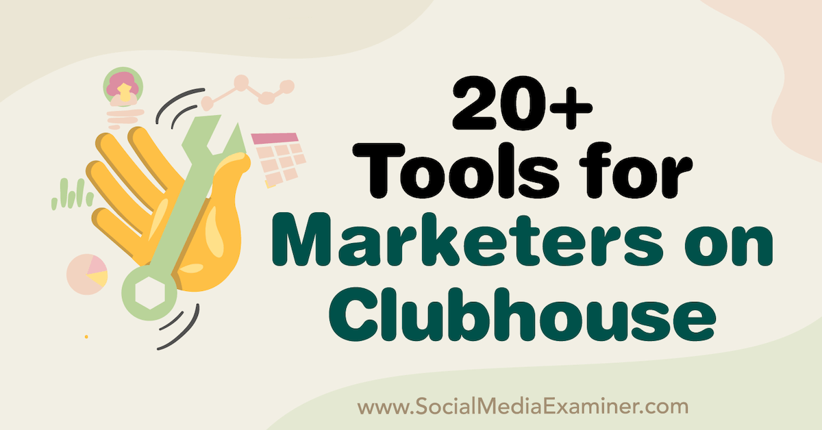 20+ Tools for Marketers on Clubhouse : Social Media Examiner