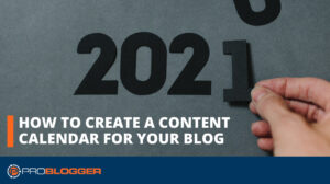 How to Create a Content Calendar for Your Blog –