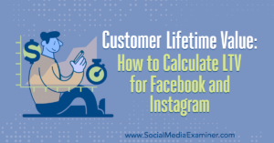 How to Calculate LTV for Facebook and Instagram –