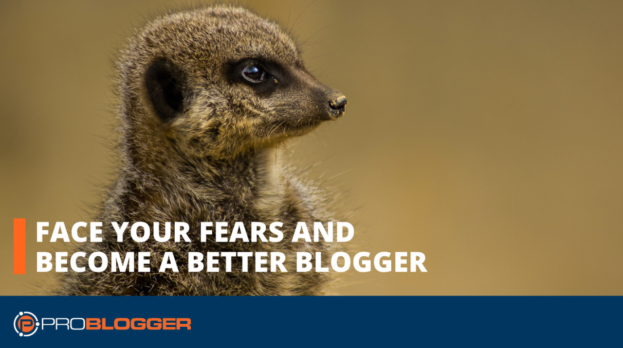 Face Your Fears and Become a Better Blogger –