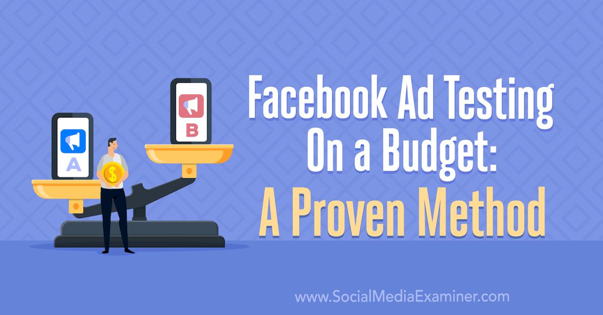 Facebook Ad Testing on a Budget: A Proven Method : Social Media Examiner