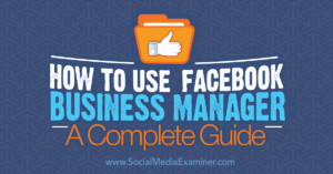 How to Use Facebook Business Manager: A Complete Guide –