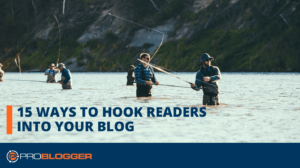15 Ways to Hook Readers into Your Blog –