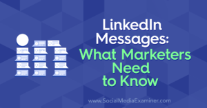 LinkedIn Messages: What Marketers Need to Know : Social Media Examiner