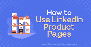 How to Use LinkedIn Product Pages –