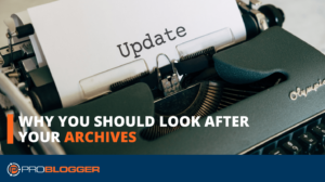 Why You Should Look after Your Archives –