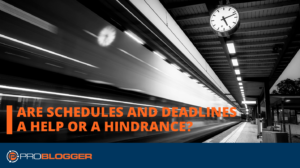 Are Schedules and Deadlines a Help or a Hindrance? –