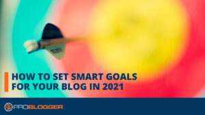 How to Set SMART Goals for Your Blog in 2021 –