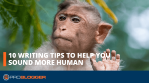 10 Writing Tips to Help You Sound More Human –