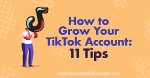 How to Grow Your TikTok Account: 11 Tips : Social Media Examiner