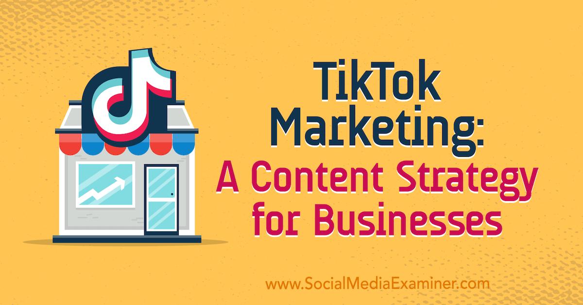 TikTok Marketing: A Content Strategy for Businesses : Social Media Examiner