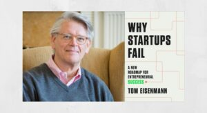 Why Startups Fail: A Harvard Business School Professor's Letter to a First-Time Founder