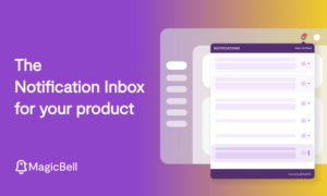 MagicBell raises $1.9M to build a plug-and-play notification platform for product teams – TechCrunch