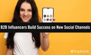 How B2B Marketing Influencers Are Finding Success On New Social Channels –