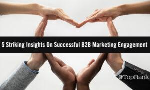 5 Striking Insights On Successful B2B Marketing Engagement –