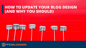How to Update Your Blog Design (and Why You Should) –
