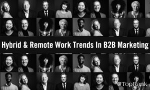 Hybrid & Remote Work Trends That Will Alter The Future Of B2B Marketing –