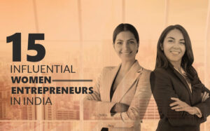 15 Influential & Successful Women Entrepreneurs In India