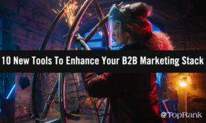 10+ New Tools To Enhance Your B2B Marketing Stack –