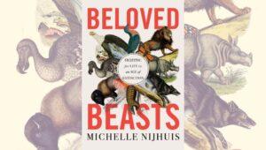 In Beloved Beasts, Michelle Nijhuis shows that history can help contextualise and guide modern conservation