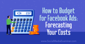 How to Budget for Facebook Ads: Forecasting Your Costs : Social Media Examiner