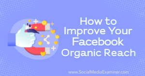 How to Improve Your Facebook Organic Reach : Social Media Examiner