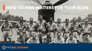 How to Hire Writers for Your Blog –