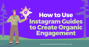 How to Use Instagram Guides to Create Organic Engagement : Social Media Examiner