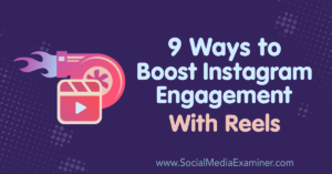 9 Ways to Boost Instagram Engagement With Reels : Social Media Examiner