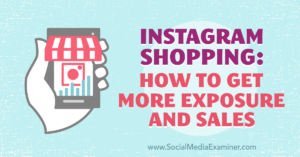 Instagram Shopping: How to Get More Exposure and Sales : Social Media Examiner