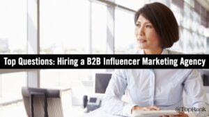 9 Questions to Ask When Hiring a B2B Influencer Marketing Agency –