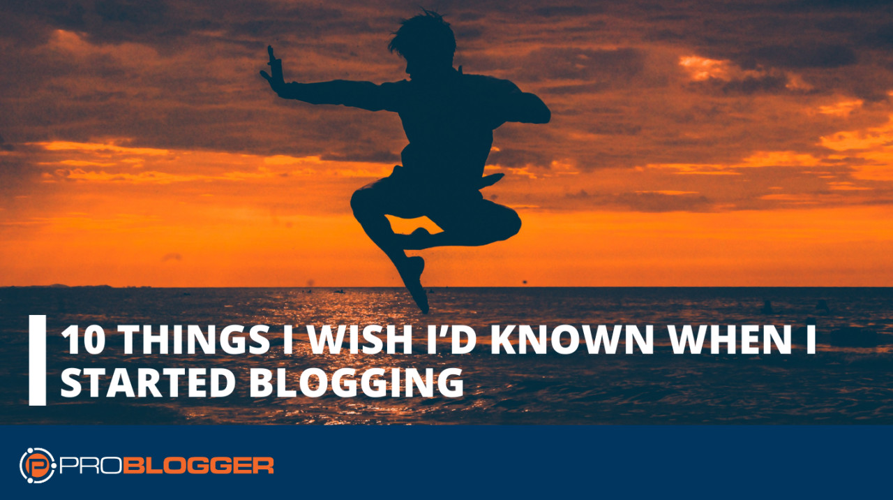 10 Things You Should Know about Blogging (from Someone Who Didn't) –