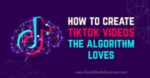 How to Create TikTok Videos the Algorithm Loves : Social Media Examiner