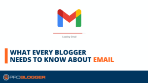 What Every Blogger Needs to Know about Email –