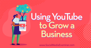 Using YouTube to Grow a Business –