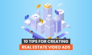10 Tips for Creating Real Estate Video Ads