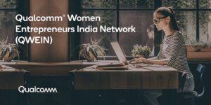 Qualcomm Women Entrepreneurs India Network (QWEIN) is inspiring women entrepreneurs to make a mark for themselves in India's startup story