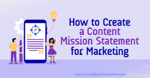 How to Create a Content Mission Statement for Marketing