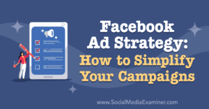Facebook Ad Strategy: How to Simplify Your Campaigns